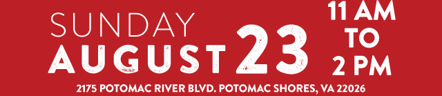 Sunday, August 23 from 11 am to 2 pm. Location: 2175 Potomac River Blvd. Potomac Shores, VA 22026